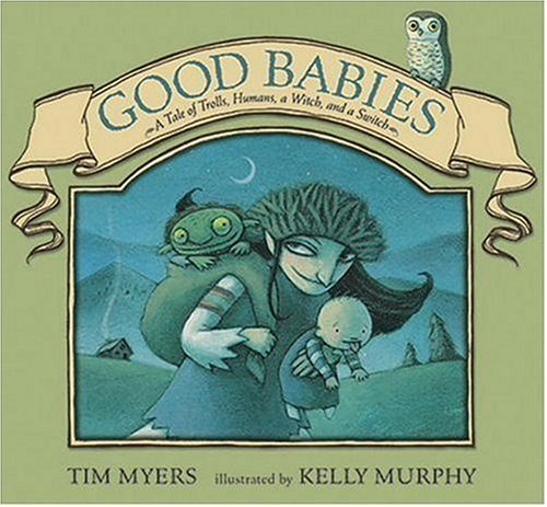 Good Babies: A Tale Of Trolls, Humans, A Witch, And A Switch