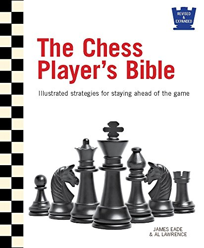 The Chess Player's Bible: Illustrated Strategies for Staying Ahead of the Game (2nd Edition Revised and Expanded)