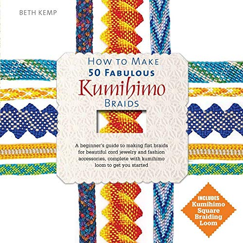 How to Make 50 Fabulous Kumihimo Braids: A Beginner's Guide to Making Flat Braids for Beautiful Cord Jewelry and Fashion Accessories