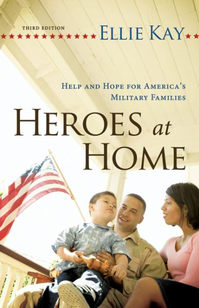 Heroes at Home: Help and Hope for America's Military Families (3rd Edition)
