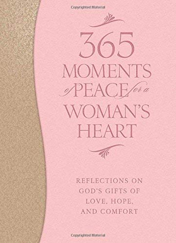 365 Moments of Peace for a Woman's Heart: Reflections on God's Gifts of Love, Hope, and Comfort