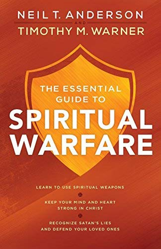 The Essential Guide to Spiritual Warfare: Learn to Use Spiritual Weapons; Keep Your Mind and Heart Strong in Christ; Recognize Satan's Lies and Defend
