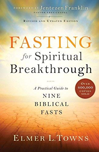 Fasting for Spiritual Breakthrough: A Practical Guide to Nine Biblical Fasts