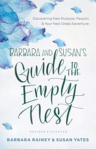 Barbara and Susan's Guide to the Empty Nest: Discovering New Purpose, Passion, and Your Next Great Adventure (Revised & Updated)