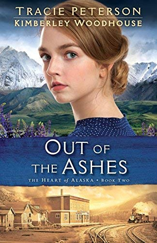 Out of the Ashes (The Heart of Alaska, Bk. 2)