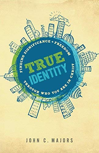True Identity: Finding Significance and Freedom Through Who You Are in Christ