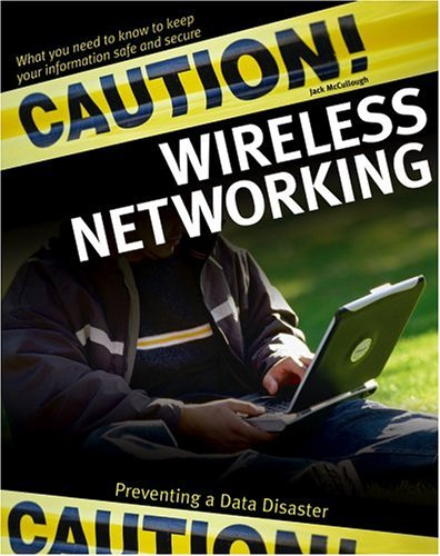 Caution! Wireless Networking: Preventing a Data Disaster