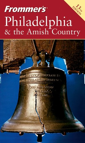 Philadelphia & the Amish Country (Frommer's, 13th Edition)