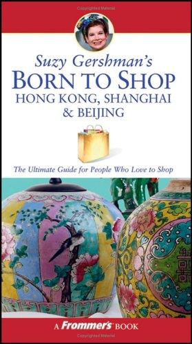 Suzy Gershman's Born to Shop Hong Kong, Shanghai & Beijing (3rd Edition)