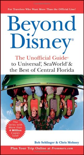 Beyond Disney The Unofficial Guide to Universal, SeaWorld & the Best of Central Florida (Unofficial Guides, 4th Edition)