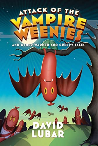 Attack Of The Vampire Weenies And Other Warped And Creepy Tales