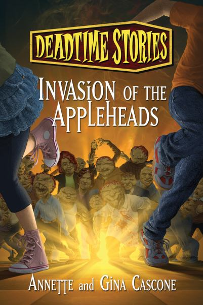 Invasion of the Appleheads (Deadtime Stories)