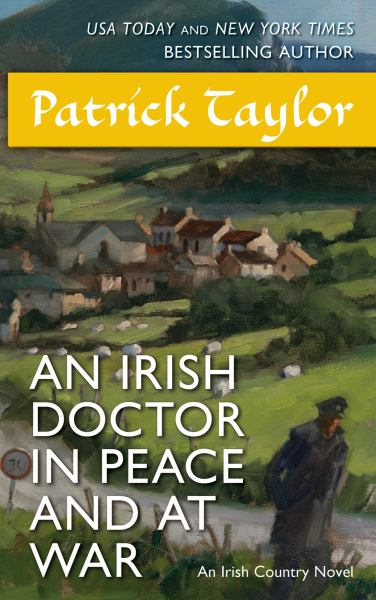 An Irish Doctor in Peace and at War (Irish Country Books, Bk. 9)