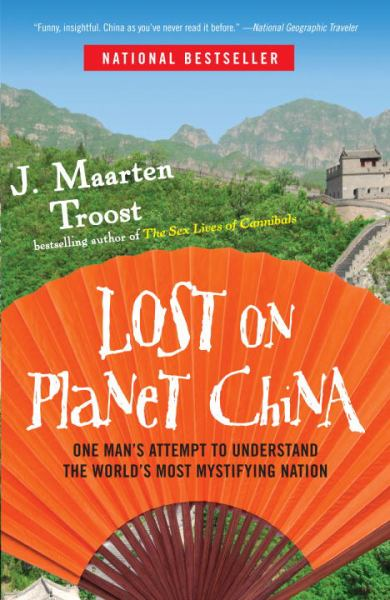 Lost on Planet China: One Man's Attempt to Understand the Wrold's Most Mystifying Nation