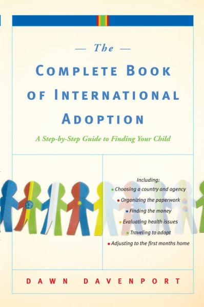 The Complete Book of International Adoption: A Step-by-Step Guide to Finding Your Child