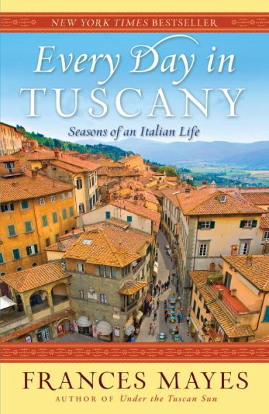 Every Day in Tuscany - Seasons of an Italian Life