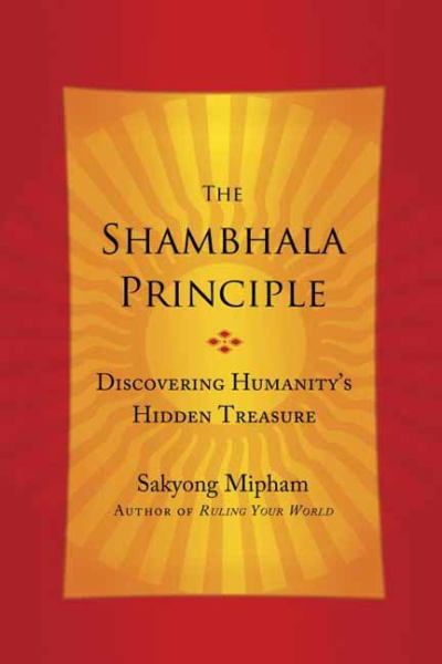 The Shambhala Principle: Discovering Humanity's Hidden Treasure