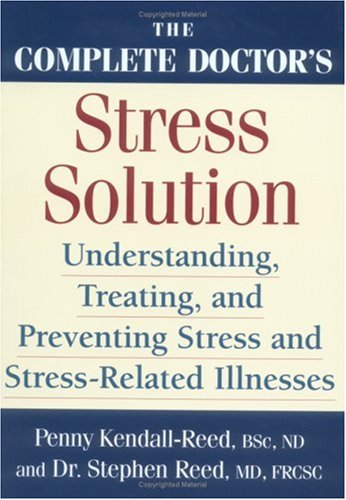 The Complete Doctor's Stress Solution: Understanding, Treating and Preventing Stress-Related Illnesses