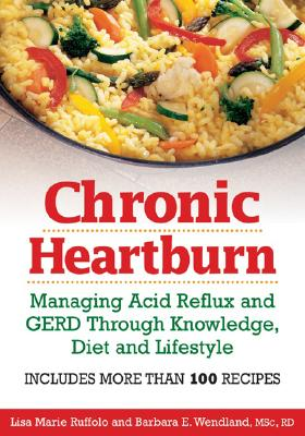 Chronic Heartburn: Managing Acid Reflux and GERD Through Understanding, Diet and Lifestyle