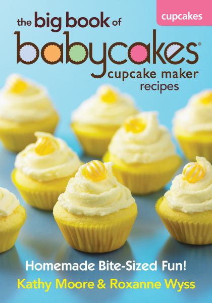 The Big Book of Babycakes Cupcake Maker Recipes