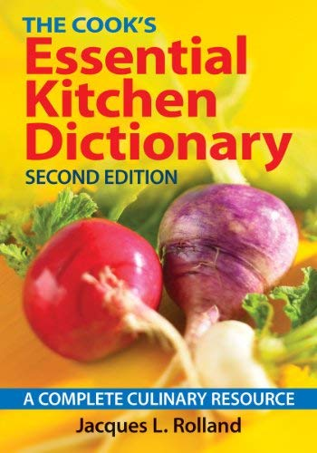 The Cook's Essential Kitchen Dictionary: A Complete Culinary Resource