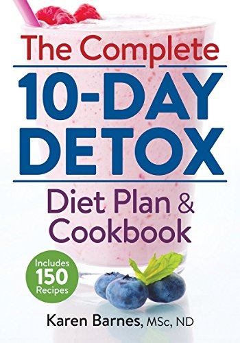 The Complete 10-Day Detox Diet Plan and Cookbook: Includes 150 Recipes