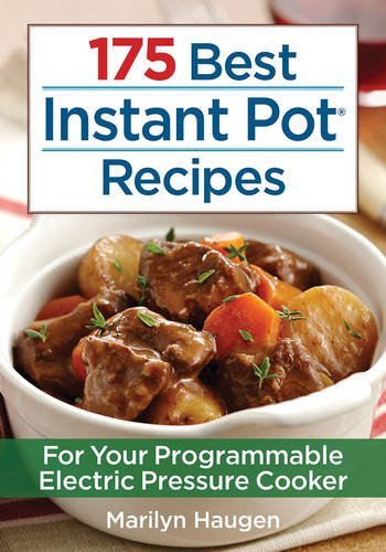 175 Best Instant Pot Recipes: For Your Programmable Electric Pressure Cooker