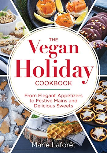 The Vegan Holiday Cookbook: From Elegant Appetizers to Festive Mains and Delicious Sweets