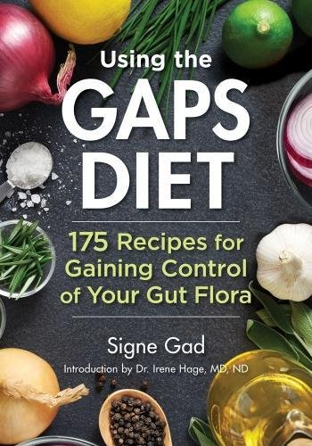 Using the GAPS Diet: 175 Recipes for Gaining Control of Your Gut Flora