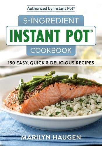 5-Ingredient Instant Pot Cookbook: 150 Easy, Quick and Delicious Meals