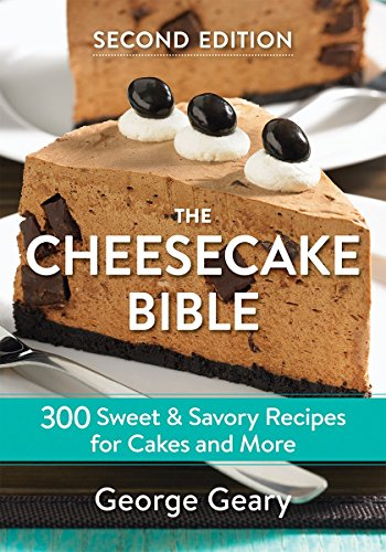 The Cheesecake Bible: 300 Sweet and Savory Recipes for Cakes and More (Second Edition)