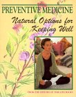 Preventive Medicine: Natural Options for Keeping Well
