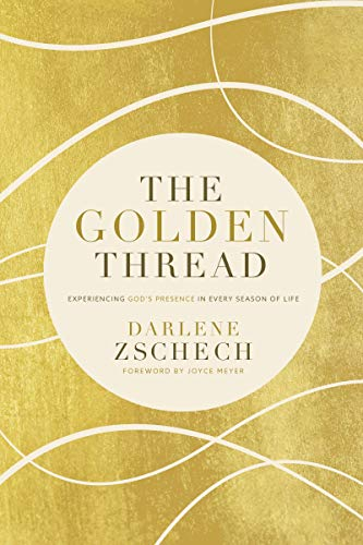 The Golden Thread: Experiencing God's Presence in Every Season of Life