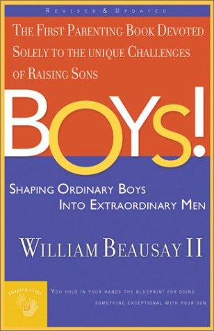 Boys!: Shaping Ordinary Boys into Extraordinary Men (Revised & Updated)