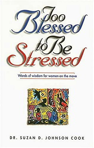 Too Blessed to Be Stressed: Words of Wisdom for Women on the Move