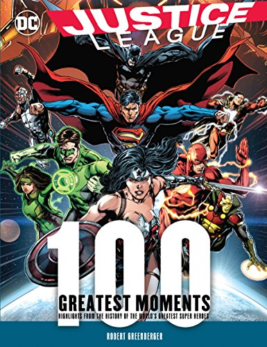 100 Greatest Moments: Highlights From the History of the World's Greatest Super Heroes (Justice League)