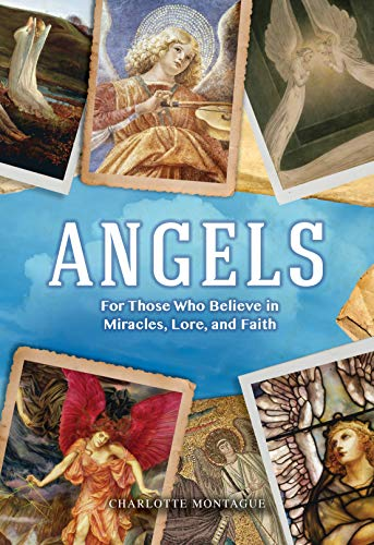 Angels: For Those Who Believe in Miracles, Lore, and Faith