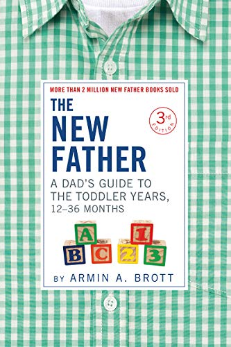 The New Father: A Dad's Guide to The Toddler Years, 12-36 Months (3rd Edition)
