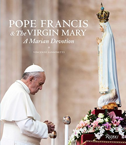 Pope Francis and the Virgin Mary: A Marian Devotion