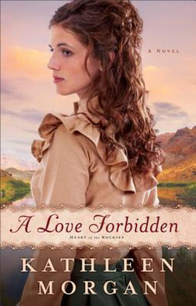 A Love Forbidden (Heart of the Rockies, Bk. 2)