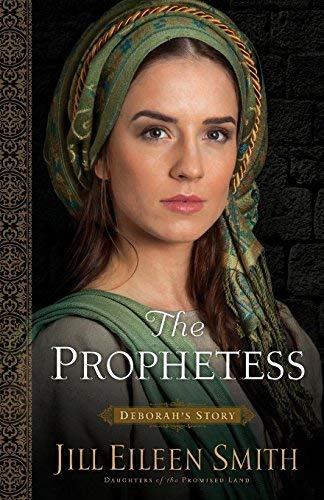 The Prophetess: Deborah's Story (Daughters of the Promised Land, Bk. 2)