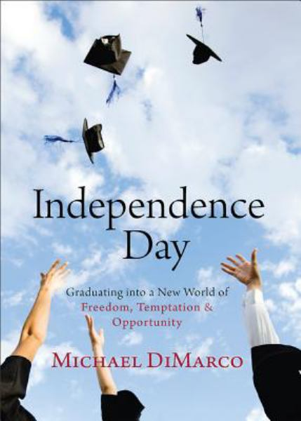 Independence Day: Graduating into a New World of Freedom, Temptatin and Opportunity