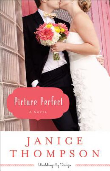 Picture Perfect (Weddings by Design, Vol. 1)