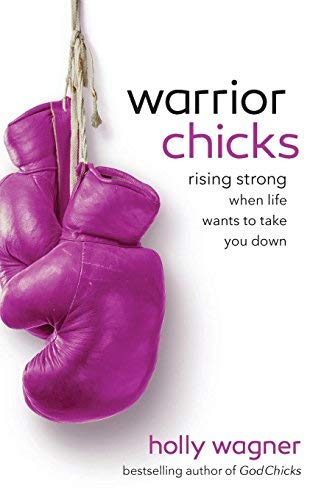 Warrior Chicks: Rising Strong When Life Wants to Take You Down