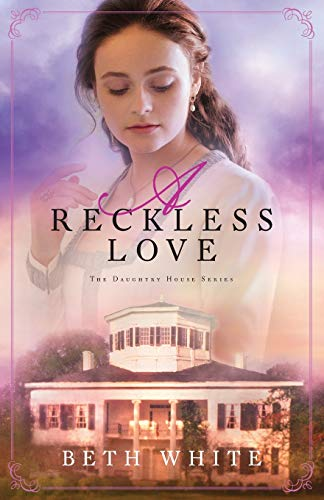 A Reckless Love (Daughtry House, Bk. 3)