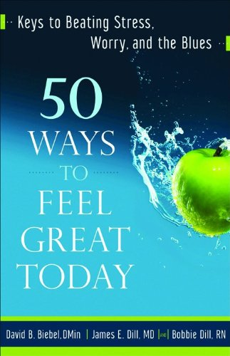 50 Ways to Feel Great Today: Keys to Beating Stress, Worry, and the Blues
