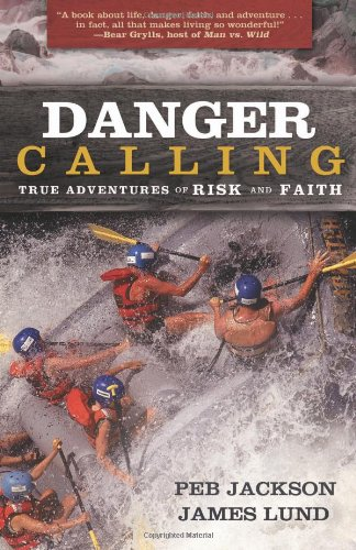 Danger Calling: True Adventures of Risk and Faith
