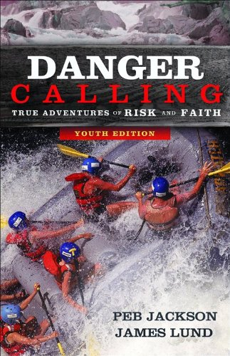 Danger Calling (Youth Edition: True Adventures Of Risk And Faith)