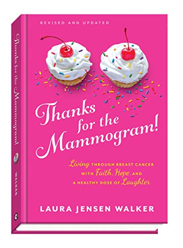 Thanks for the Mammogram!: Living through Breast Cancer with Faith, Hope, and a Healthy Dose of Laughter