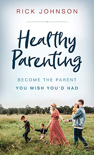 Healthy Parenting: Become the Parent You Wish You'd Had